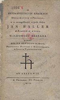 O naydawniejszych książkach drukowanych w Polszcze: a w szczególności o tych, które Jan Haller w Krakowie wydał