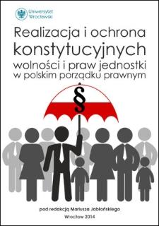 Realizacja i ochrona konstytucyjnych wolności i praw jednostki w polskim porządku prawnym